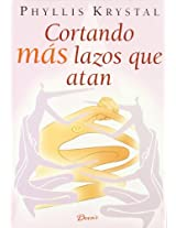 Cortando mas lazos que atan / Cutting more Ties that Bind: Tecnicas para contactar con nuestra conciencia superior y alcanzar la liberacion interior / ... Fear, Anger, Guilt, and Jealousy So We Can E