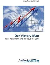 Der Victory-Man: Josef Ackermann und die Deutsche Bank