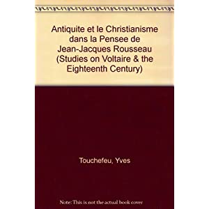 Antiquite et le Christianisme dans la Pensee de Jean-Jacques Rousseau (Studies on Voltaire & the Eighteenth Century)