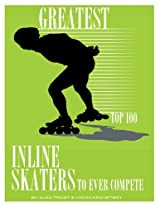 Greatest Inline Skaters to Ever Compete: Top 100