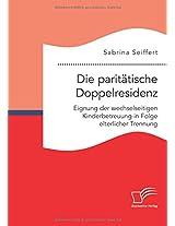 Die Paritatische Doppelresidenz: Eignung Der Wechselseitigen Kinderbetreuung in Folge Elterlicher Trennung