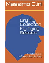 Dry Fly Collection Fly Tying Session: 5 Imitazioni di effimera Step by Step (Fly Tying Session Collection Vol. 1) (Italian Edition)
