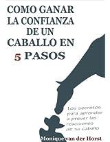 Cómo ganar la confianza de un caballo en 5 pasos: Los secretos para aprender a prever las reacciones de su caballo (Spanish Edition)