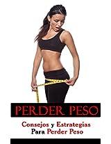 Perder Peso: Consejos Y Estrategias Para Perder Peso (Spanish Edition)