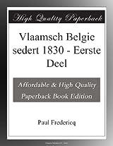Vlaamsch Belgie sedert 1830 - Eerste Deel