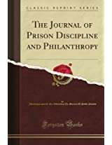 The Journal of Prison Discipline and Philanthropy (Classic Reprint)