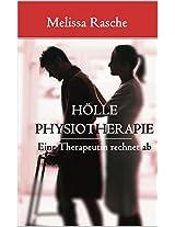 HÖLLE PHYSIOTHERAPIE - Eine Therapeutin rechnet ab (German Edition)