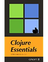 Clojure Essentials: For those of who are dissatisfied with beginners guides