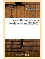 Traite Et Theorie de Canne Royale: Escrime (Ed.1862) (Arts)