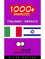 1000+ Esercizi Italiano - Ebraico (ChitChat WorldWide) (Italian Edition)