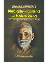 Ramana Maharshi's Philosophy of Existence and Modern Science: The Convergence in Their Vision of Reality: 1