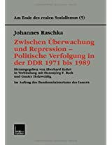 Zwischen Überwachung und Repression _ Politische Verfolgung in der DDR 1971 bis 1989 (Am Ende des Realen Sozialismus)