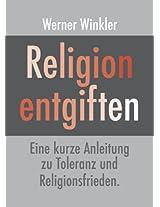 Religion entgiften. Eine kurze Anleitung zu Toleranz und Religionsfrieden. (German Edition)