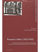 Bossuet a Metz (1652-1659): Les Annees de Formation Et Leurs Prolongements- Actes Du Colloque International de Metz (21-22 Mai 2004) (Recherches En Litterature Et Spiritualite)