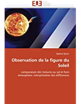 Observation de La Figure Du Soleil (Omn.Univ.Europ.)