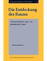 """Die Entdeckung des Raums: Vom Hesiodische """"Chi Omicronsigmaf"""" zur Platonischen """"Chi Rhoalpha"""" (Bochumer Studien zur Philosophie)"""