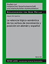 La valencia logico-semantica de los verbos de movimiento y posicion en aleman y espanol / The Valence Logical-Semantics of the Movement Verbs and ... Und Interkulturellen Kommunikation)