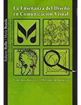 La Ensenanza Del Diseno En Comunicacion Visual/ the Education of the Design in Visual Communication