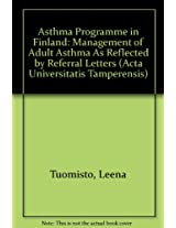 Asthma Programme in Finland: Management of Adult Asthma As Reflected by Referral Letters (Acta Universitatis Tamperensis)