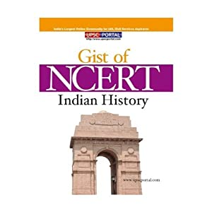 The Gist of NCERT Indian History: Useful for UPSC, PSC, SSC and All Other Examination (NCERT Series)