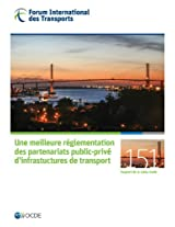 Tables Rondes Fit Une Meilleure Reglementation Des Partenariats Public-Prive D'Infrastuctures de Transport (International Transport Forum - Tables Rondes Fit)