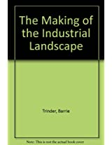 The Making of the Industrial Landscape