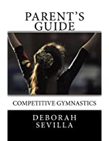 Parent's Guide To Competitive Gymnastics (Dream Believe Achieve Athletics)