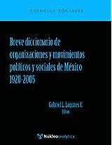 Breve diccionario de organizaciones y movimientos políticos y sociales de México 1920-2005