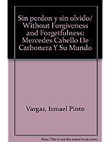 Sin perdon y sin olvido/ Without Forgiveness and Forgetfulness: Mercedes Cabello De Carbonera Y Su Mundo