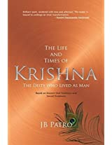 The Life and Times of Krishna: The Deity Who Lived as Man