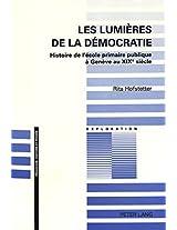 Les Lumieres de La Democratie: Histoire de L'Ecole Primaire Publique a Geneve Au Xixe Siecle (Pedagogie--Histoire Et Pensee)