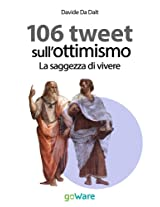 106 tweet sull'ottimismo. La saggezza di vivere (tweet 106 Vol. 11) (Italian Edition)