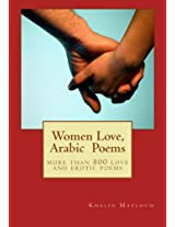 Women Love, Arabic Poems: More Than 800 Love and Erotic Poems: Volume 1 (Khaled Misbah Mazloum Collection)