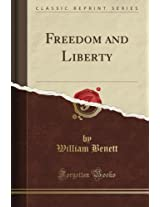 Freedom and Liberty (Classic Reprint)