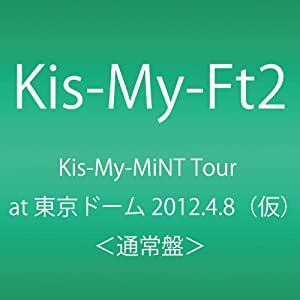 『Kis-My-MiNT Tour at 東京ドーム 2012.4.8』
