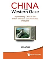 China Under Western Gaze: Representing China In The British Television Documentaries 1980-2000