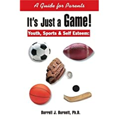 It's Just a Game: Youth, Sports & Self Esteem, a Guide for Parents