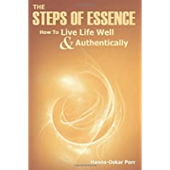 The Steps of Essence: How to Live Life Well and Authentically