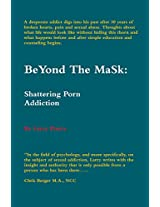 BeYond The MaSk: Shattering Porn Addiction