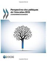 Perspectives Des Politiques de L'Education 2015: Les Reformes En Marche: Volume 2015