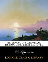 The League of Nations and its problems: three lectures