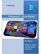 Windows 8.1 ohne Ballast: Windows 8.1 schnell und ohne Umwege beherrschen