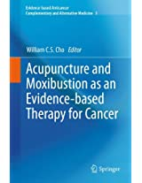 Acupuncture and Moxibustion as an Evidence-based Therapy for Cancer (Evidence-based Anticancer Complementary and Alternative Medicine)