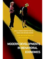 Modern Developments in Behavioral Economics: Social Science Perspectives on Choice and Decision Making