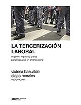 La tercerización laboral: Orígenes, impacto y claves para su análisis en América Latina (Sociología y política)