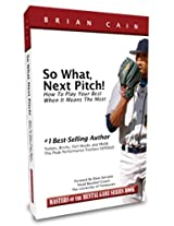 So What, Next Pitch!: How To Play Your Best When It Means The Most (Masters of the Mental Game Series Book Book 2)