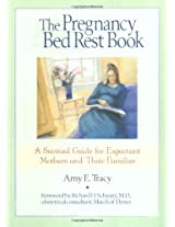Pregnancy Bed Rest Book, The: A Survival Guide for Expectant Mothers and