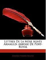 Lettres de La Mere Agnes Arnauld: Abbesse de Port-Royal
