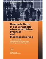 Neuronale Netze in der wirtschaftswissenschaftlichen Prognose und Modellgenerierung: Eine theoretische und empirische Betrachtung mit Programmier-Beispielen (Wirtschaftswissenschaftliche Beiträge)
