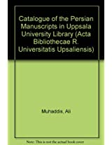 Catalogue of the Persian Manuscripts in Uppsala University Library (Acta Bibliothecae R. Universitatis Upsaliensis)